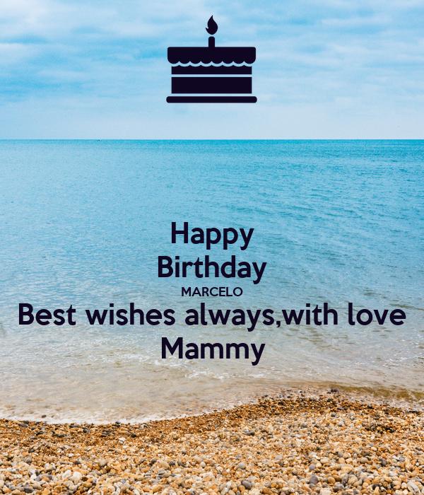 Happy Birthday MARCELO Best wishes always,with love Mammy