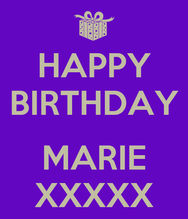 HAPPY BIRTHDAY  MARIE XXXXX