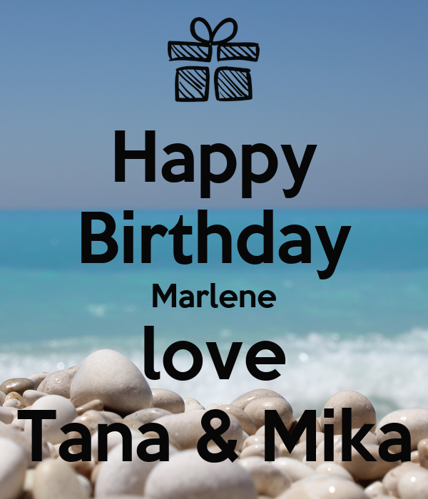 Happy Birthday Marlene love Tana & Mika