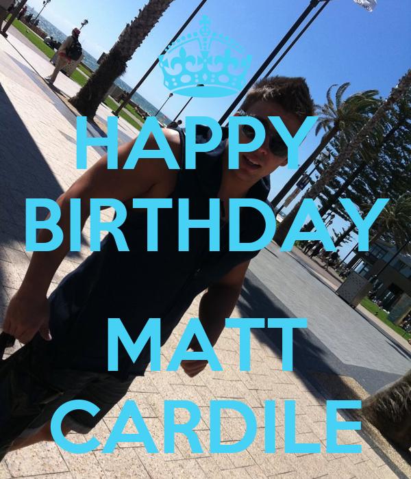 HAPPY  BIRTHDAY  MATT CARDILE
