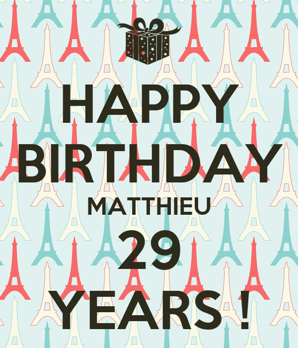 HAPPY BIRTHDAY MATTHIEU 29 YEARS !