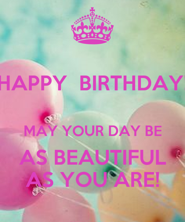 Happy Birthday May Your Day Be As Beautiful As You Are Poster