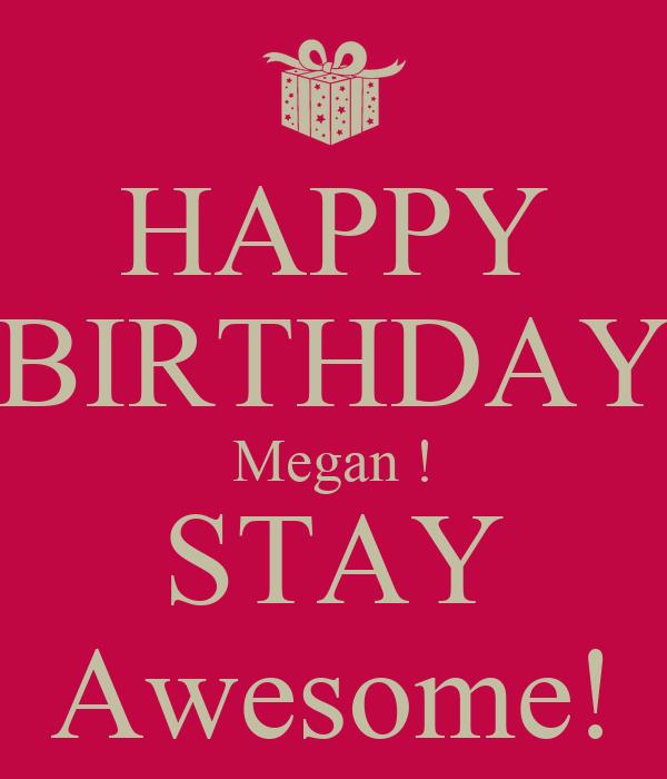 HAPPY BIRTHDAY Megan ! STAY Awesome!