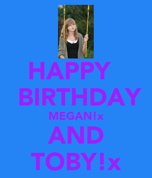 HAPPY    BIRTHDAY MEGAN!x AND TOBY!x