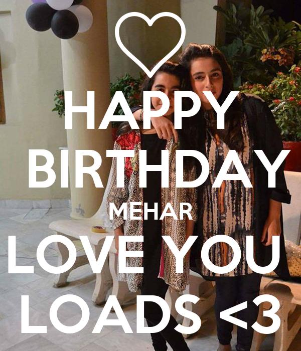 HAPPY  BIRTHDAY MEHAR LOVE YOU  LOADS <3