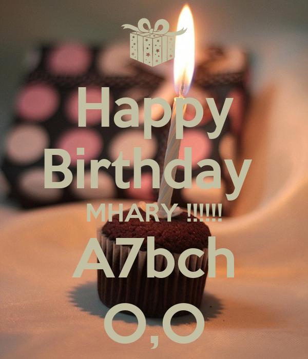 Happy Birthday  MHARY !!!!!! A7bch O,O