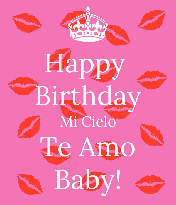 Happy  Birthday Mi Cielo Te Amo Baby!