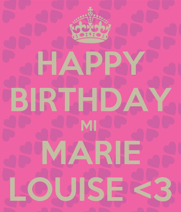 HAPPY BIRTHDAY MI  MARIE LOUISE <3