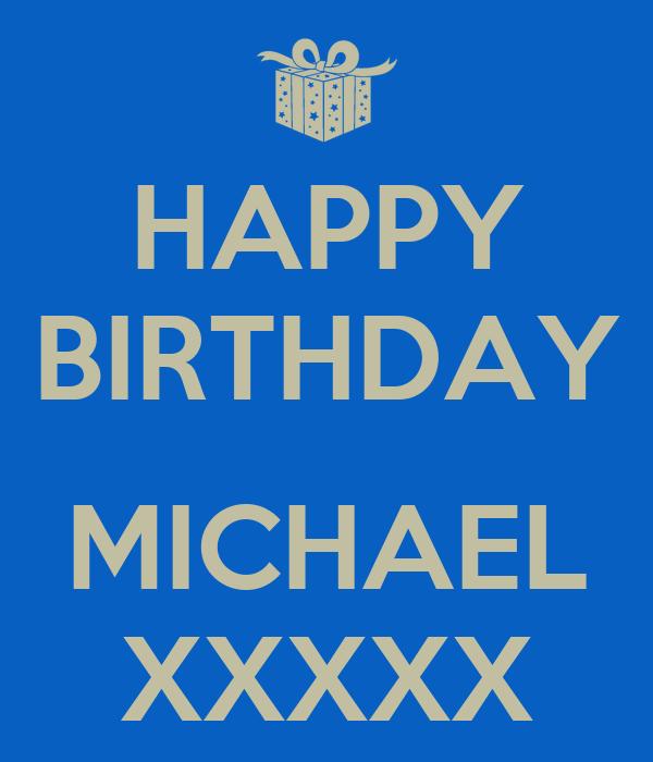 HAPPY BIRTHDAY  MICHAEL XXXXX