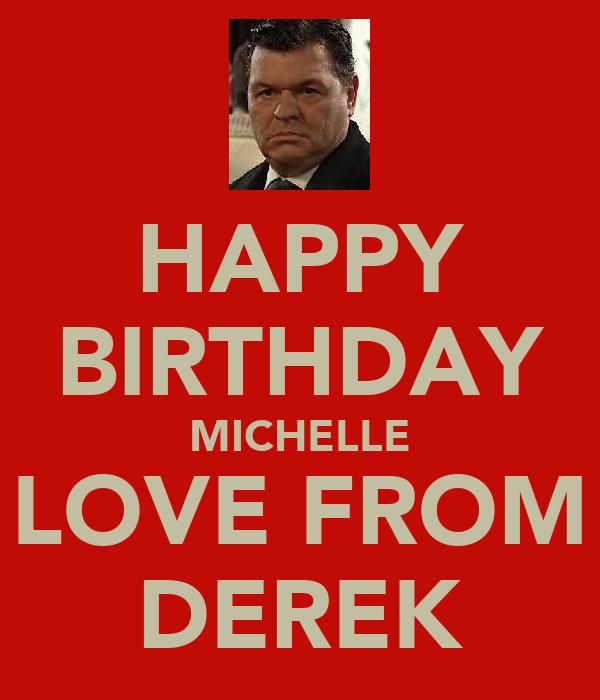 HAPPY BIRTHDAY MICHELLE LOVE FROM DEREK