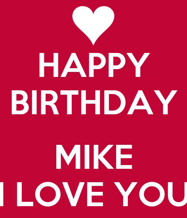 HAPPY BIRTHDAY  MIKE I LOVE YOU