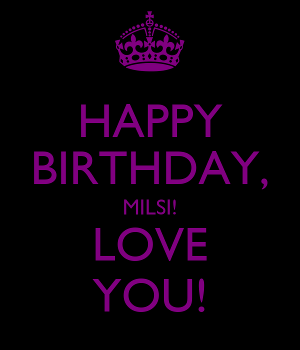 HAPPY BIRTHDAY, MILSI! LOVE YOU!