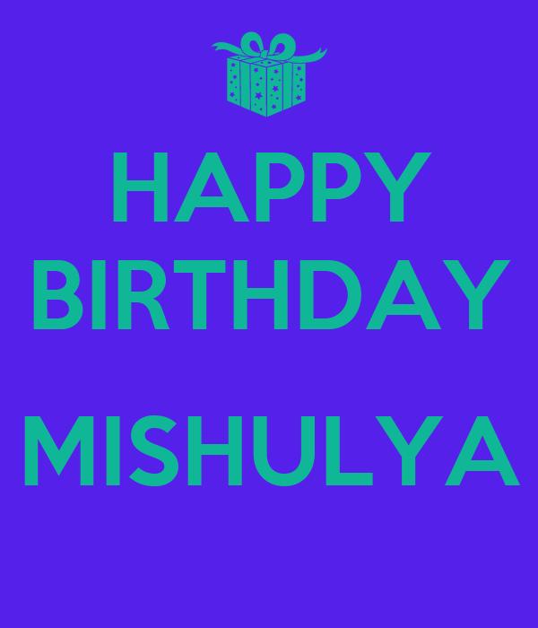 HAPPY BIRTHDAY  MISHULYA