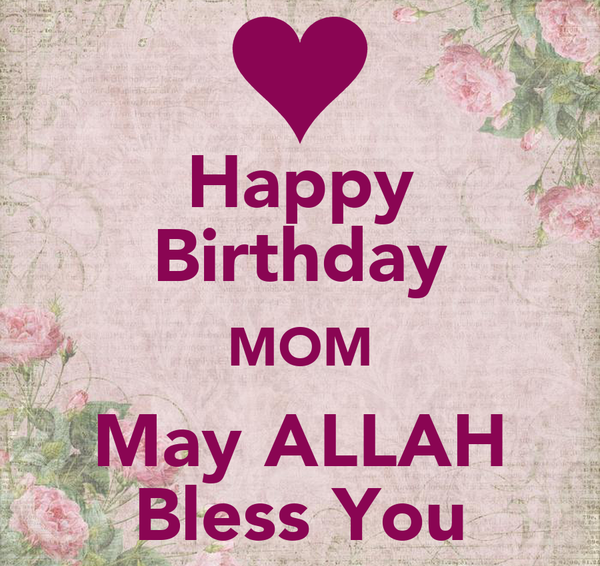 Happy Birthday MOM May ALLAH Bless You