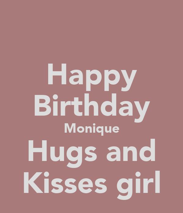 Happy Birthday Monique Hugs and Kisses girl