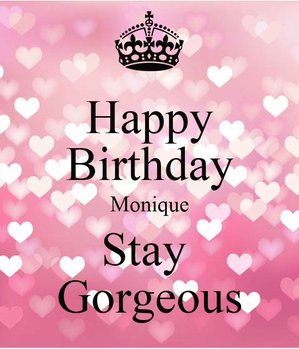 happy birthday monique Happy Birthday Monique Stay Gorgeous Poster | Tiffany | Keep Calm  happy birthday monique