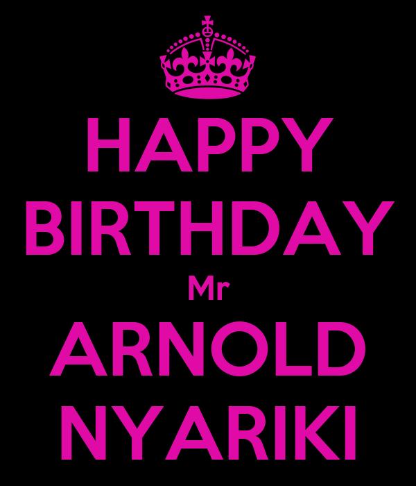 HAPPY BIRTHDAY Mr ARNOLD NYARIKI