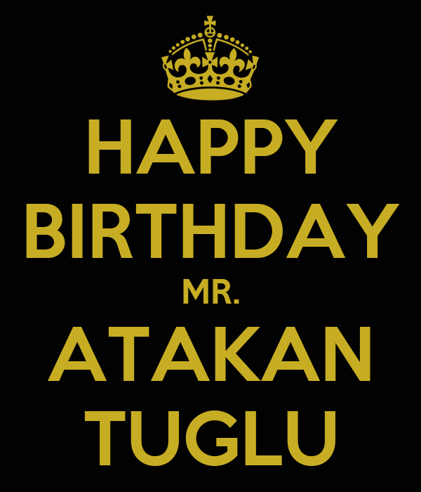 HAPPY BIRTHDAY MR. ATAKAN TUGLU
