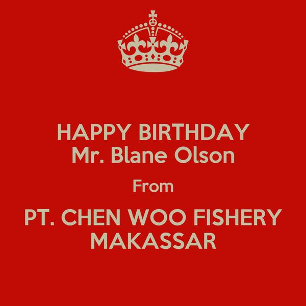 HAPPY BIRTHDAY Mr. Blane Olson From PT. CHEN WOO FISHERY MAKASSAR