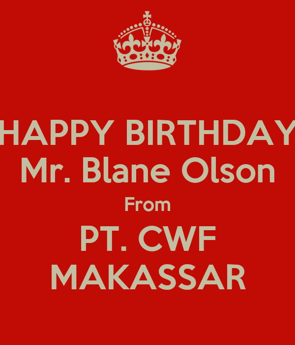 HAPPY BIRTHDAY Mr. Blane Olson From PT. CWF MAKASSAR
