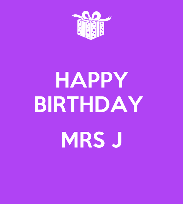 HAPPY BIRTHDAY   MRS J