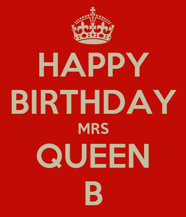HAPPY BIRTHDAY MRS QUEEN B