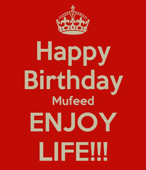Happy Birthday Mufeed ENJOY LIFE!!!