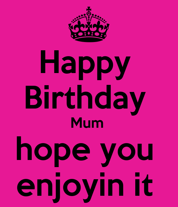 Happy  Birthday  Mum  hope you  enjoyin it