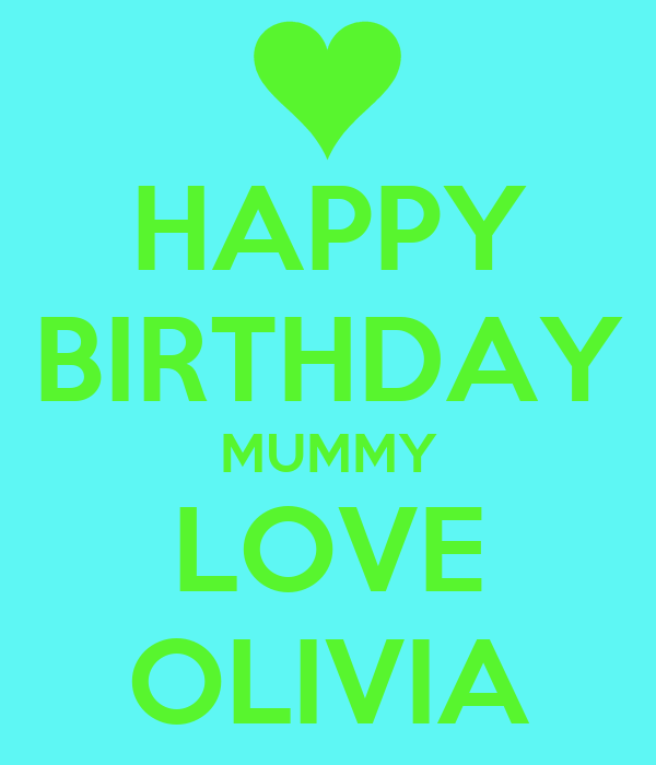 HAPPY BIRTHDAY MUMMY LOVE OLIVIA