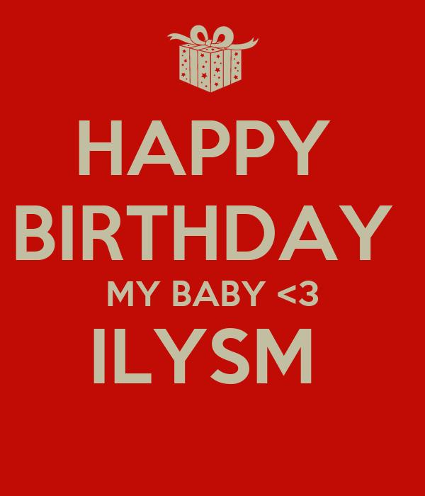 HAPPY  BIRTHDAY  MY BABY <3 ILYSM