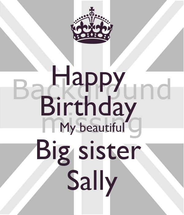 Happy  Birthday  My beautiful Big sister  Sally