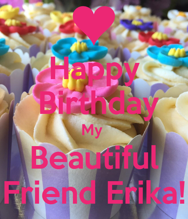 Happy  Birthday My  Beautiful Friend Erika!