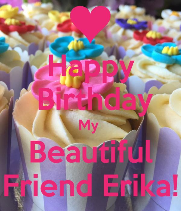 Happy  Birthday My  Beautiful Friend Erika!