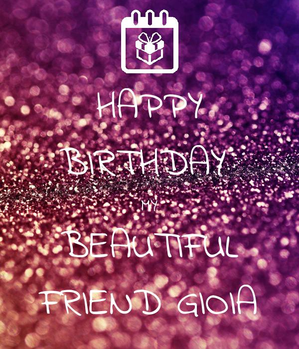 HAPPY BIRTHDAY MY BEAUTIFUL FRIEND GIOIA Poster