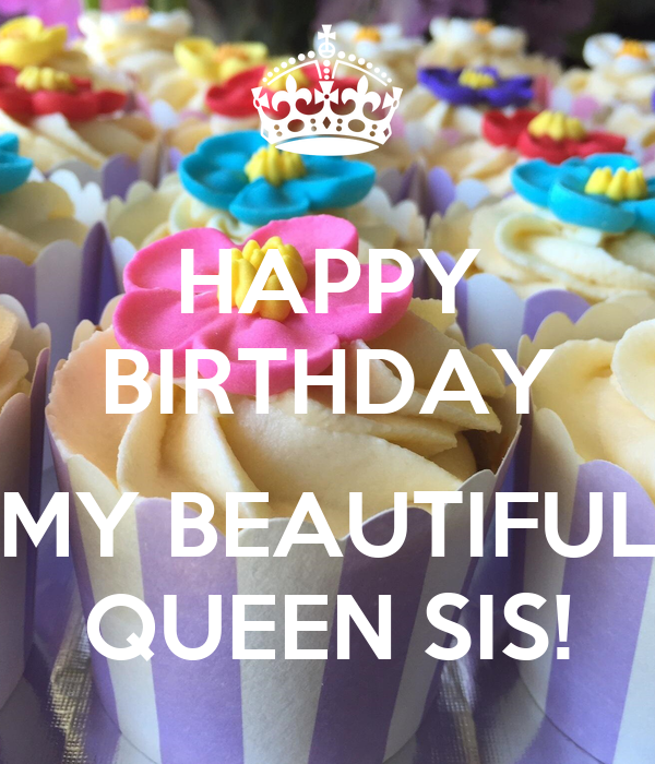 HAPPY BIRTHDAY  MY BEAUTIFUL QUEEN SIS!