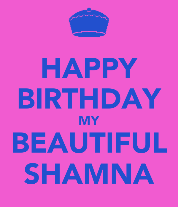 HAPPY BIRTHDAY MY BEAUTIFUL SHAMNA