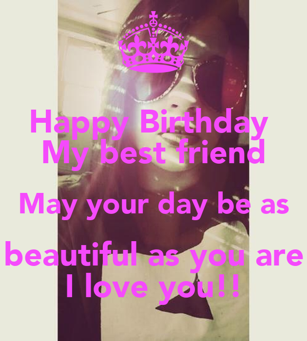 Happy Birthday My Best Friend May Your Day Be As Beautiful As You