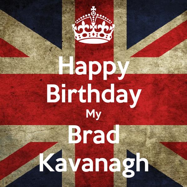 Happy Birthday My Brad Kavanagh