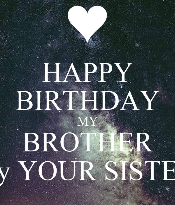 HAPPY BIRTHDAY MY BROTHER By YOUR SISTER