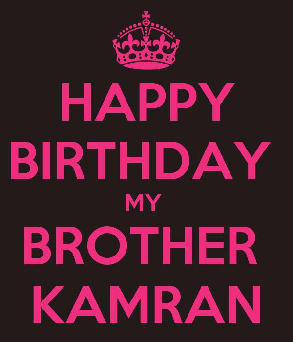 HAPPY BIRTHDAY  MY  BROTHER  KAMRAN