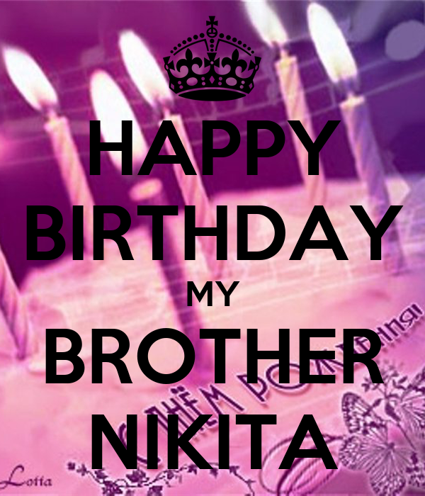 HAPPY BIRTHDAY MY BROTHER NIKITA