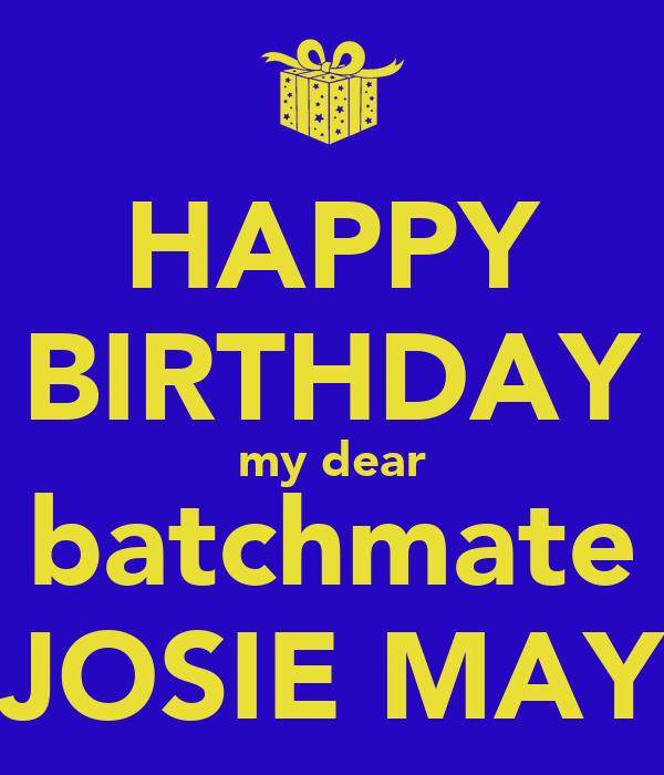 HAPPY BIRTHDAY my dear batchmate JOSIE MAY