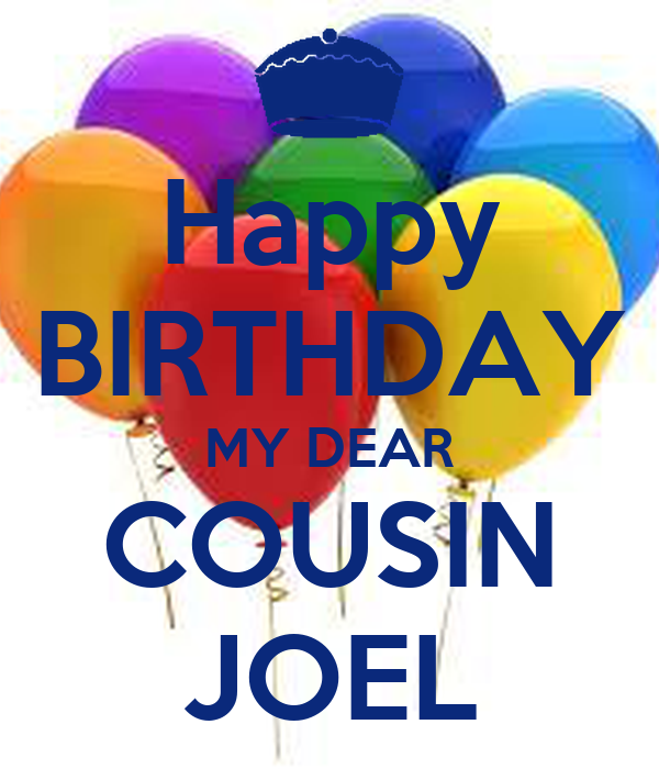 Happy BIRTHDAY MY DEAR COUSIN JOEL