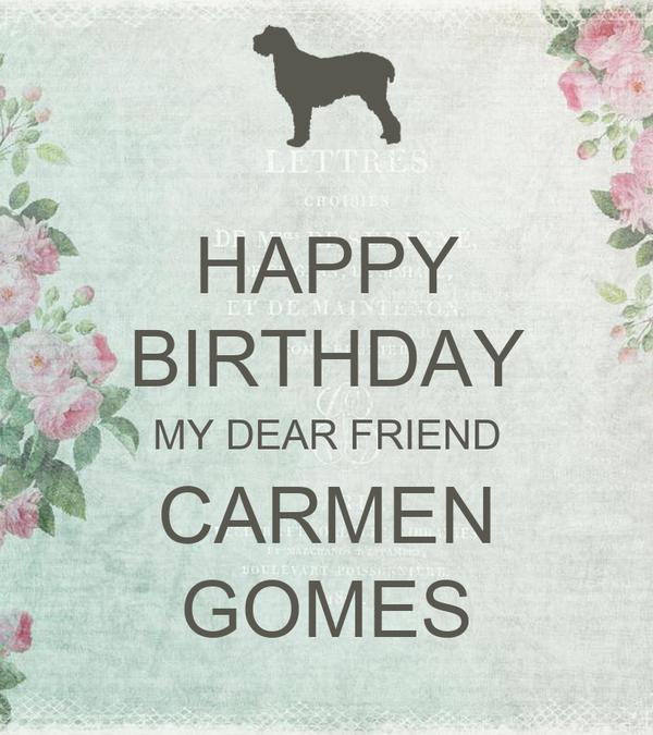Happy birthday my dear friend carmen gomes poster