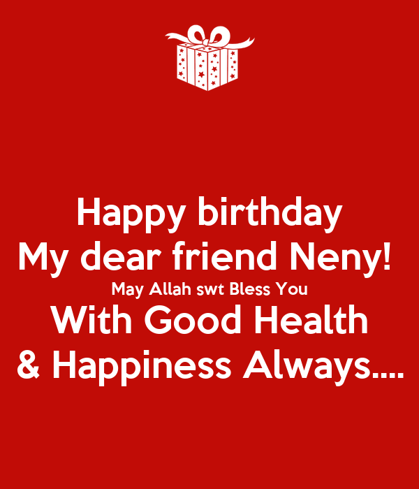 Happy birthday My dear friend Neny!  May Allah swt Bless You With Good Health & Happiness Always....