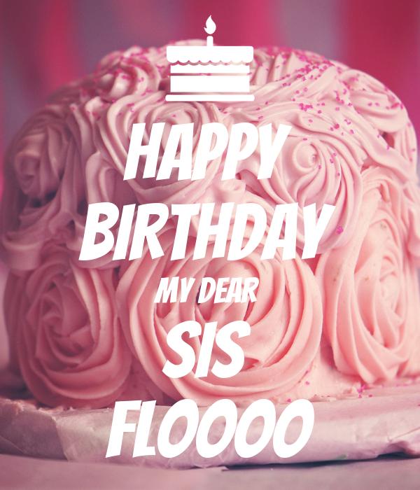 HAPPY  BIRTHDAY  MY DEAR  SIS  FLOOOO