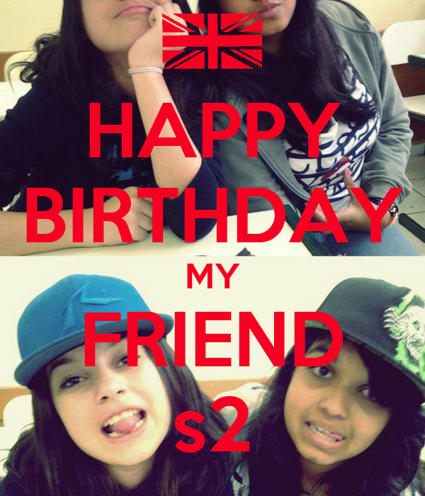 HAPPY BIRTHDAY MY FRIEND s2