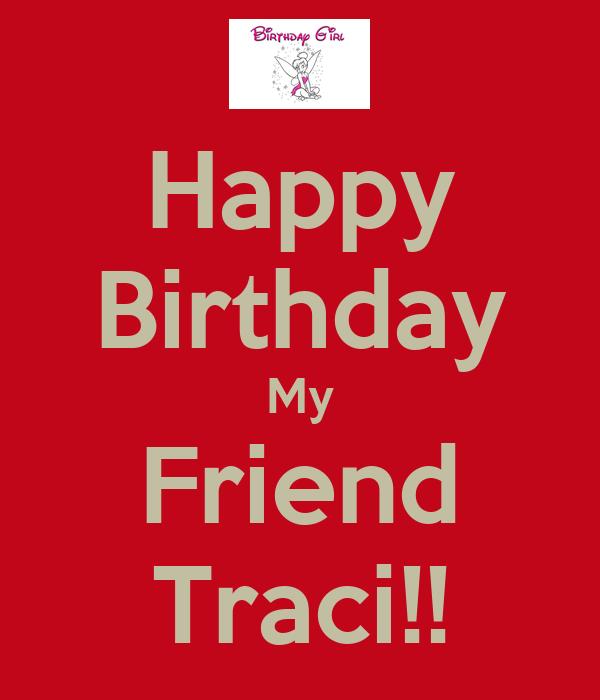 Happy Birthday My Friend Traci!!
