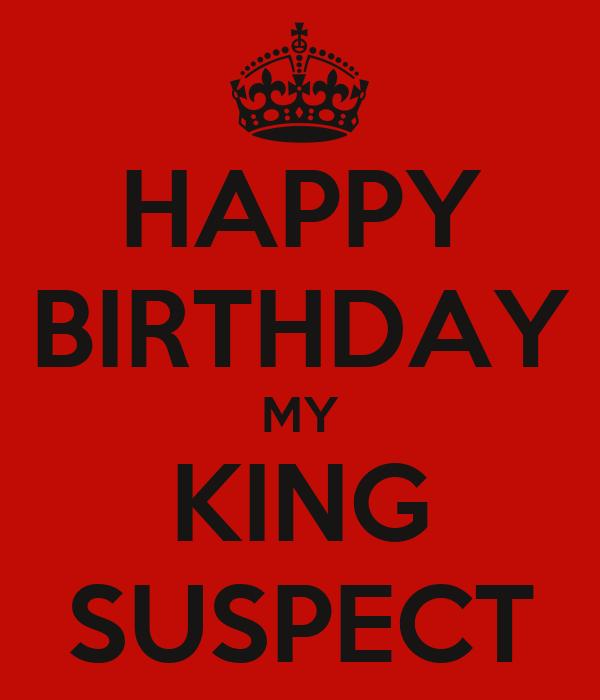HAPPY BIRTHDAY MY KING SUSPECT