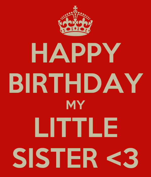 HAPPY BIRTHDAY MY LITTLE SISTER <3